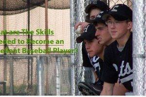 what are the skills needed to become an excellent baseball player