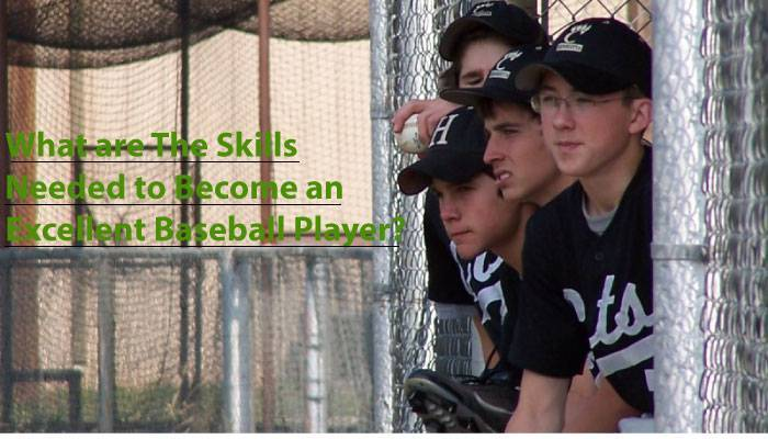 what-are-the-skills-needed-to-become-an-excellent-baseball-player